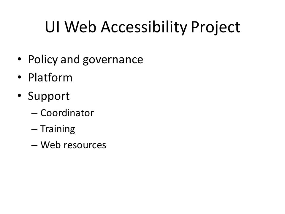UI Web Accessibility Project Policy and governance Platform Support – Coordinator – Training – Web resources