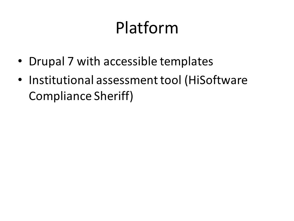 Platform Drupal 7 with accessible templates Institutional assessment tool (HiSoftware Compliance Sheriff)