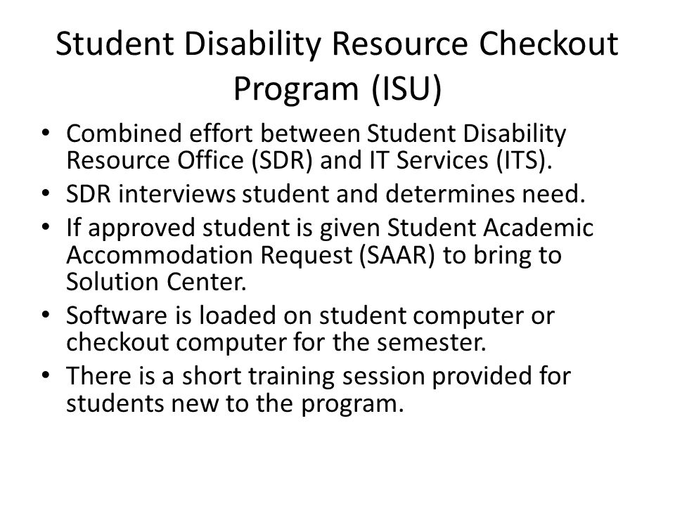 Student Disability Resource Checkout Program (ISU) Combined effort between Student Disability Resource Office (SDR) and IT Services (ITS).
