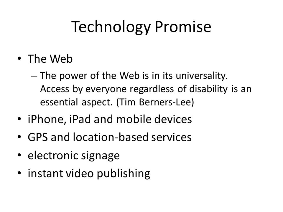 Technology Promise The Web – The power of the Web is in its universality.