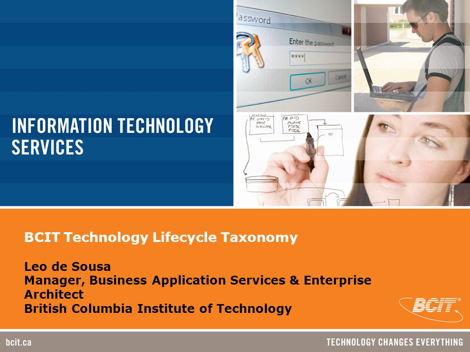 BCIT Technology Lifecycle Taxonomy Leo de Sousa Manager, Business Application Services & Enterprise Architect British Columbia Institute of Technology
