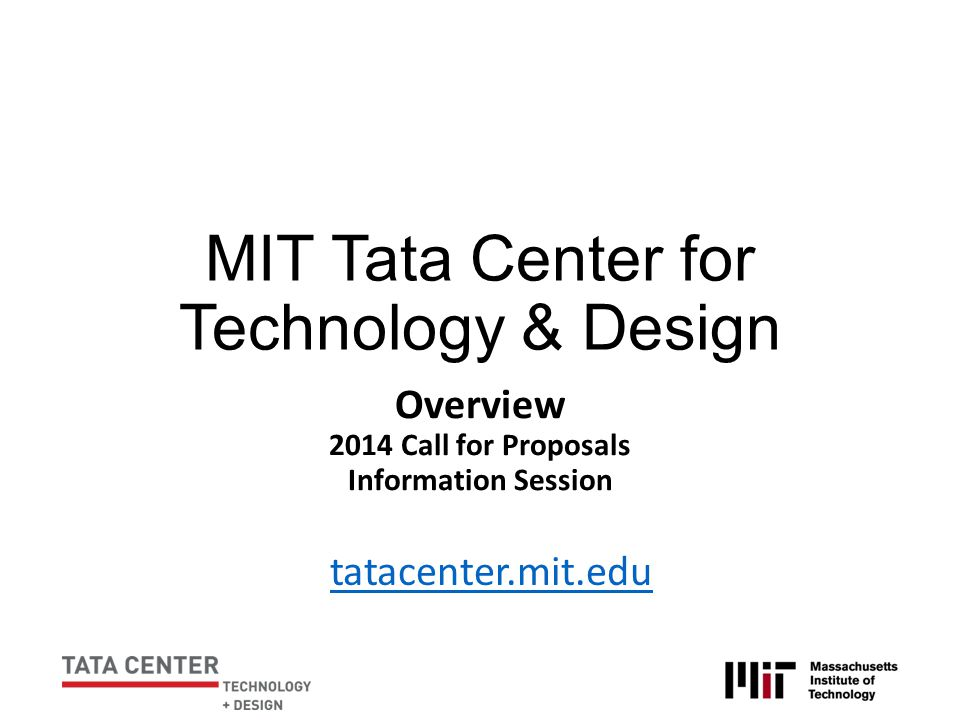 MIT Tata Center for Technology & Design Overview 2014 Call for Proposals Information Session tatacenter.mit.edu