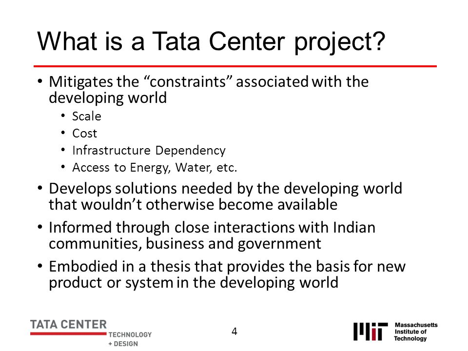 What is a Tata Center project? Mitigates the constraints associated with the developing world Scale Cost Infrastructure Dependency Access to Energy, W