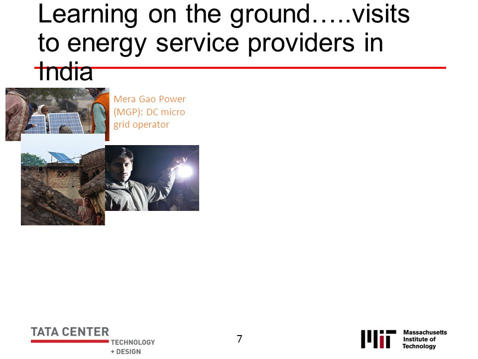 Learning on the ground…..visits to energy service providers in India 7 Mera Gao Power (MGP): DC micro grid operator OMC Power: Anchor customer (Teleco