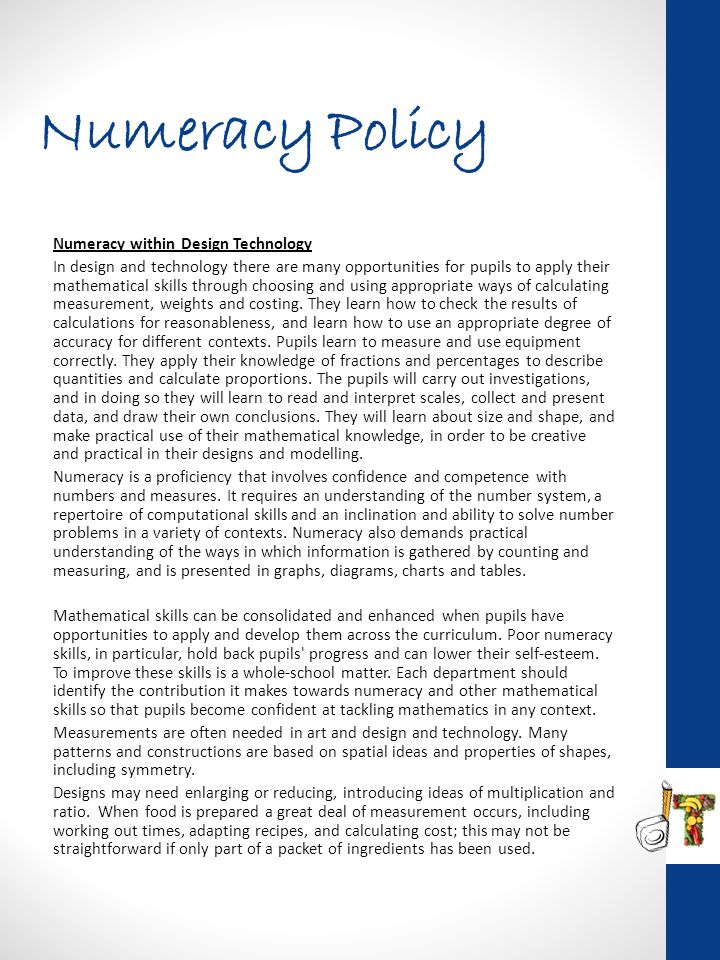 Numeracy Policy Numeracy within Design Technology In design and technology there are many opportunities for pupils to apply their mathematical skills