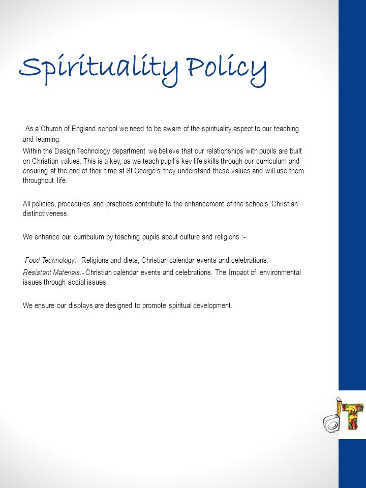 Spirituality Policy As a Church of England school we need to be aware of the spirituality aspect to our teaching and learning. Within the Design Techn