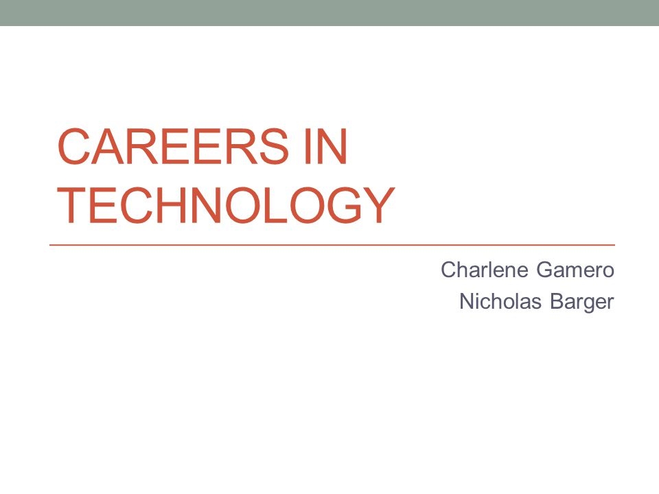 CAREERS IN TECHNOLOGY Charlene Gamero Nicholas Barger