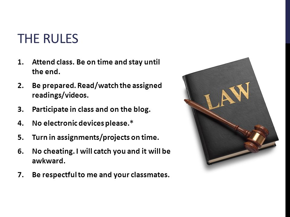 THE RULES 1.Attend class. Be on time and stay until the end.