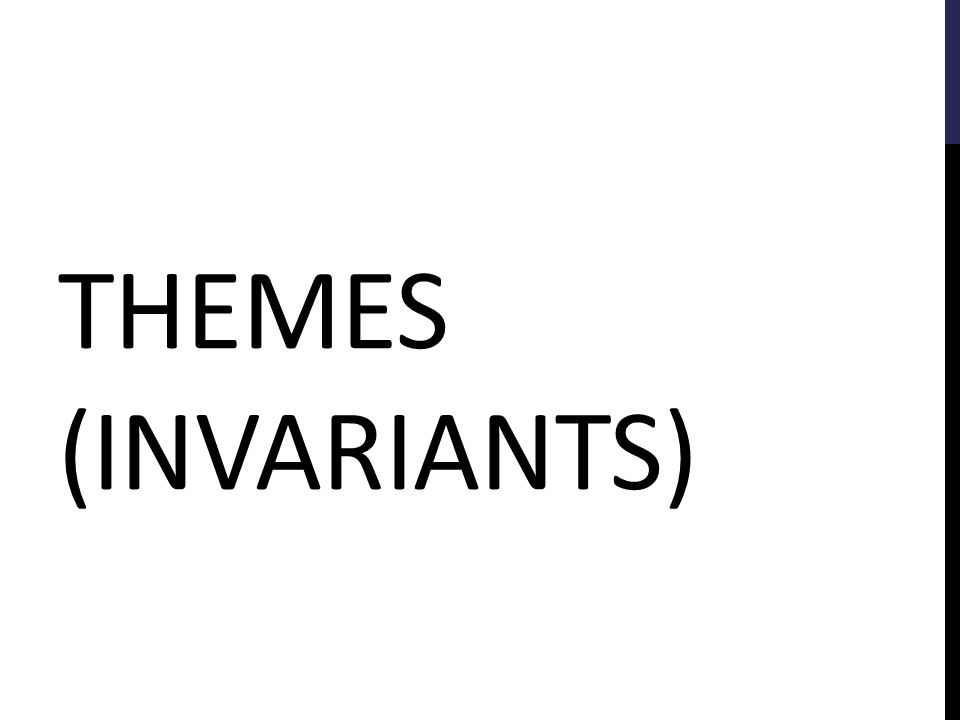 THEMES (INVARIANTS)