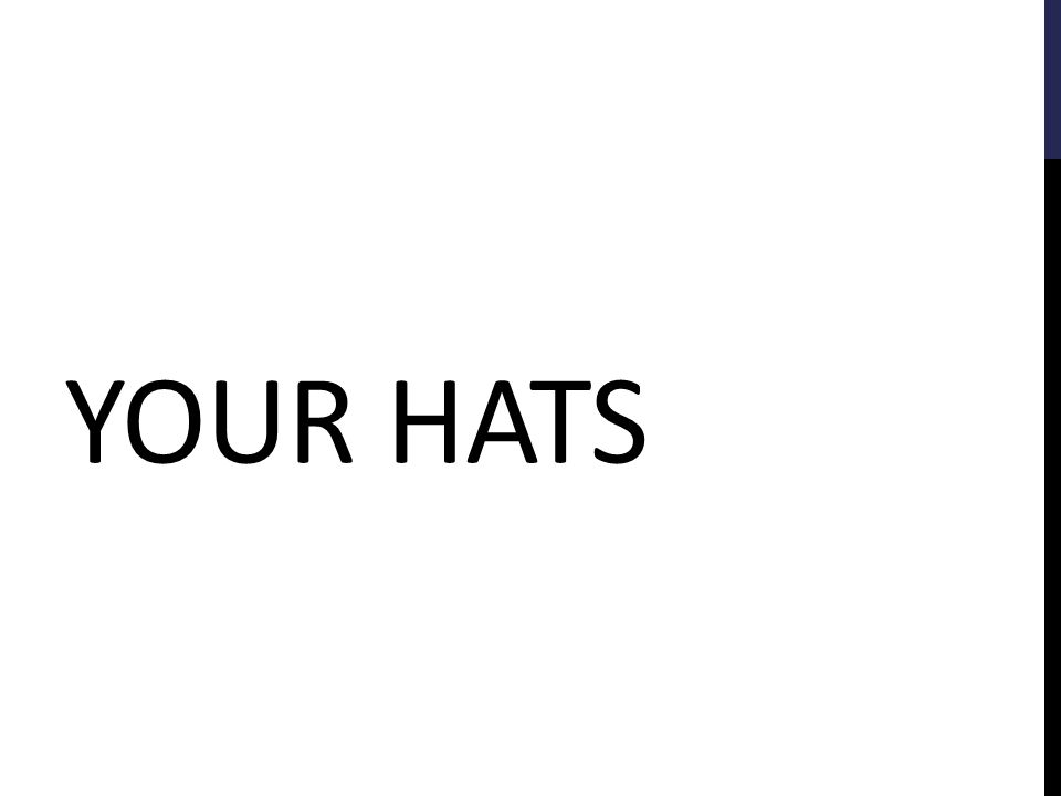 YOUR HATS