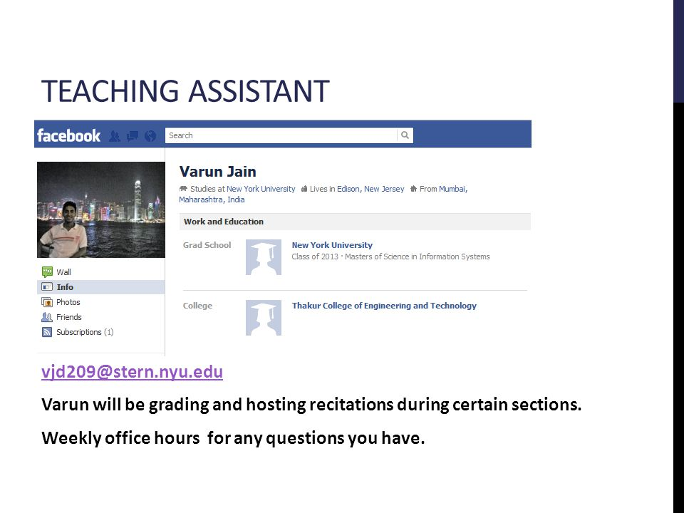 TEACHING ASSISTANT vjd209@stern.nyu.edu Varun will be grading and hosting recitations during certain sections.