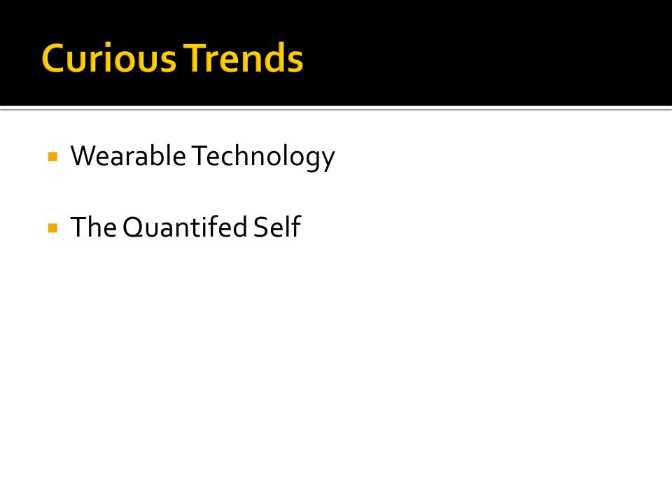 Wearable Technology The Quantifed Self