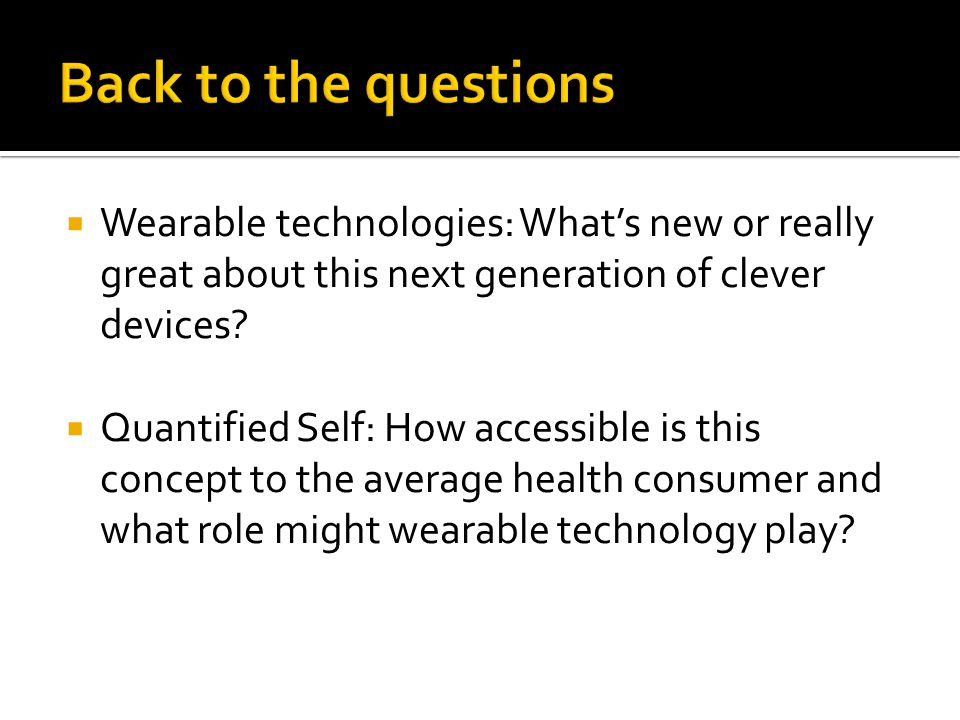 Wearable technologies: Whats new or really great about this next generation of clever devices.