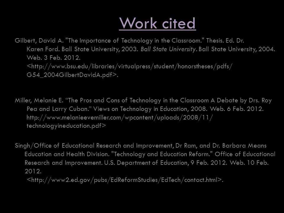 Work cited Gilbert, David A. The Importance of Technology in the Classroom. Thesis.
