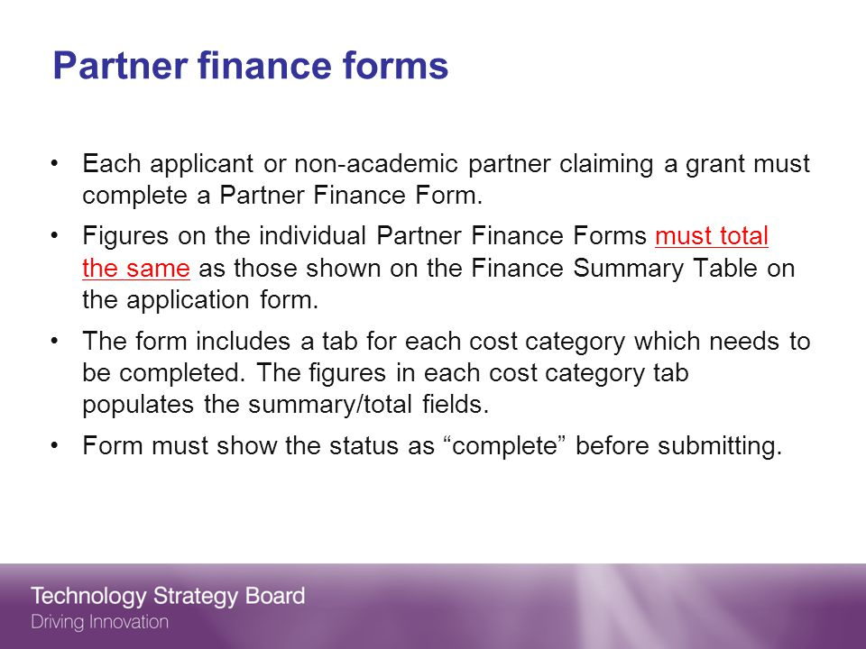 Partner finance forms Each applicant or non-academic partner claiming a grant must complete a Partner Finance Form.