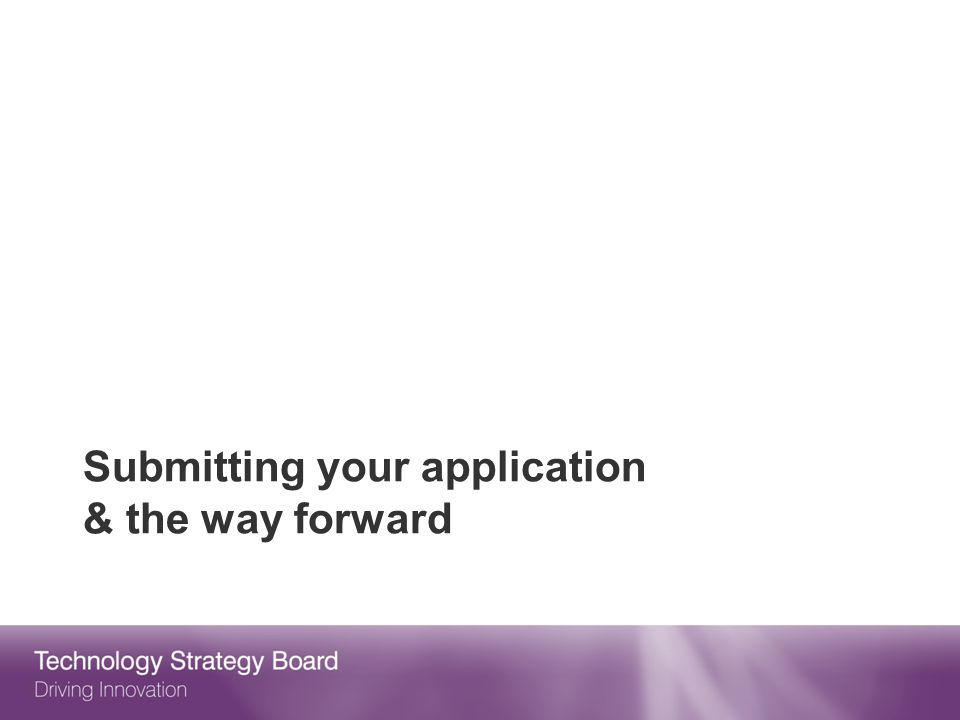 Submitting your application & the way forward