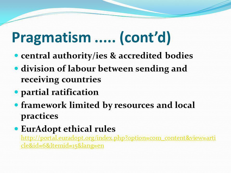 Pragmatism..... (contd) central authority/ies & accredited bodies division of labour between sending and receiving countries partial ratification fram