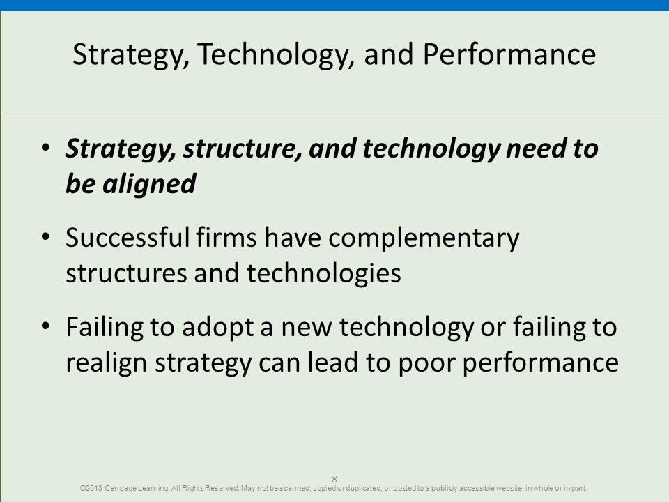8 Strategy, Technology, and Performance Strategy, structure, and technology need to be aligned Successful firms have complementary structures and tech