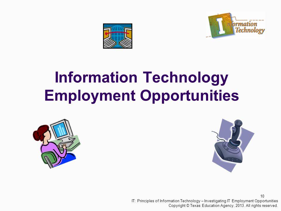 Information Technology Employment Opportunities 10 IT: Principles of Information Technology – Investigating IT Employment Opportunities Copyright © Te