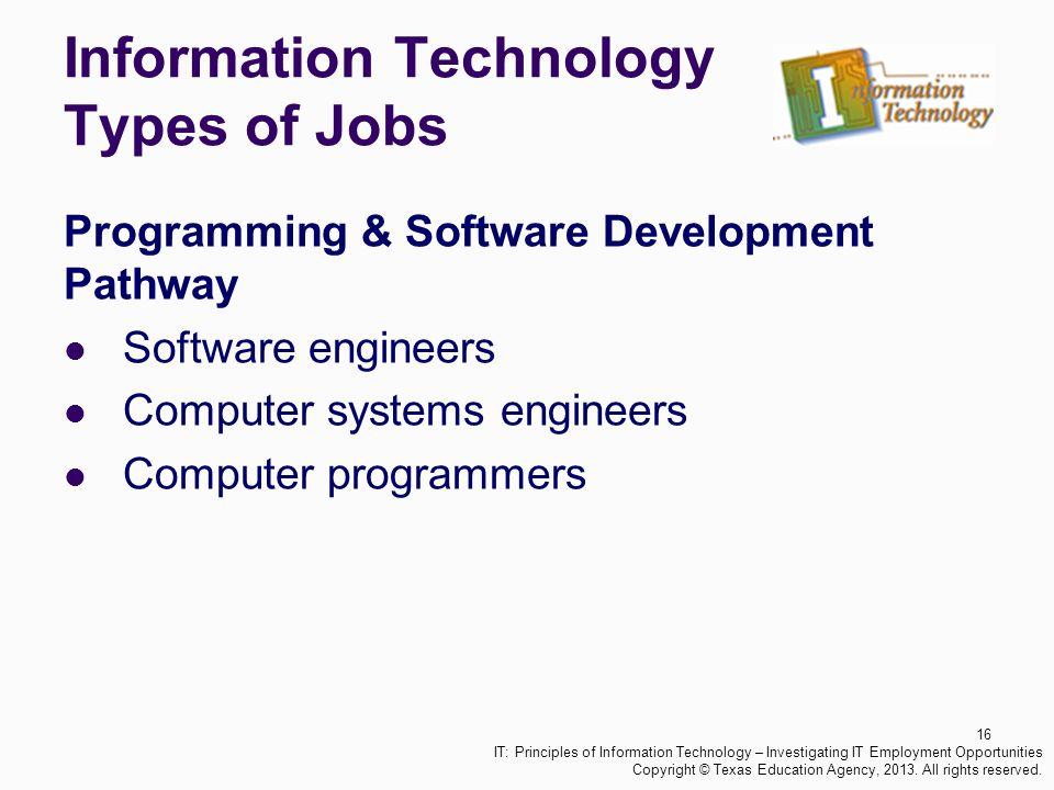 Information Technology Types of Jobs Programming & Software Development Pathway Software engineers Computer systems engineers Computer programmers 16