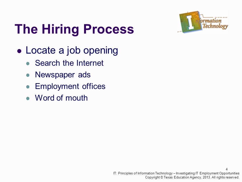 The Hiring Process Locate a job opening Search the Internet Newspaper ads Employment offices Word of mouth 4 IT: Principles of Information Technology