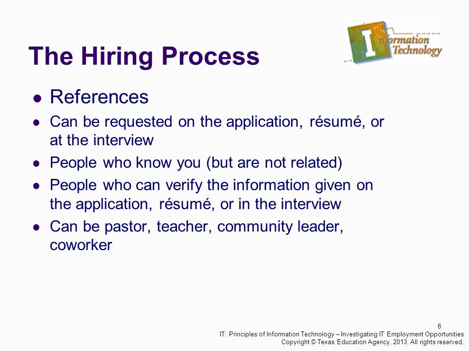 The Hiring Process References Can be requested on the application, résumé, or at the interview People who know you (but are not related) People who ca