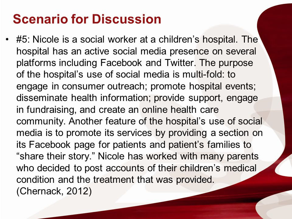 Scenario for Discussion #5: Nicole is a social worker at a childrens hospital. The hospital has an active social media presence on several platforms i
