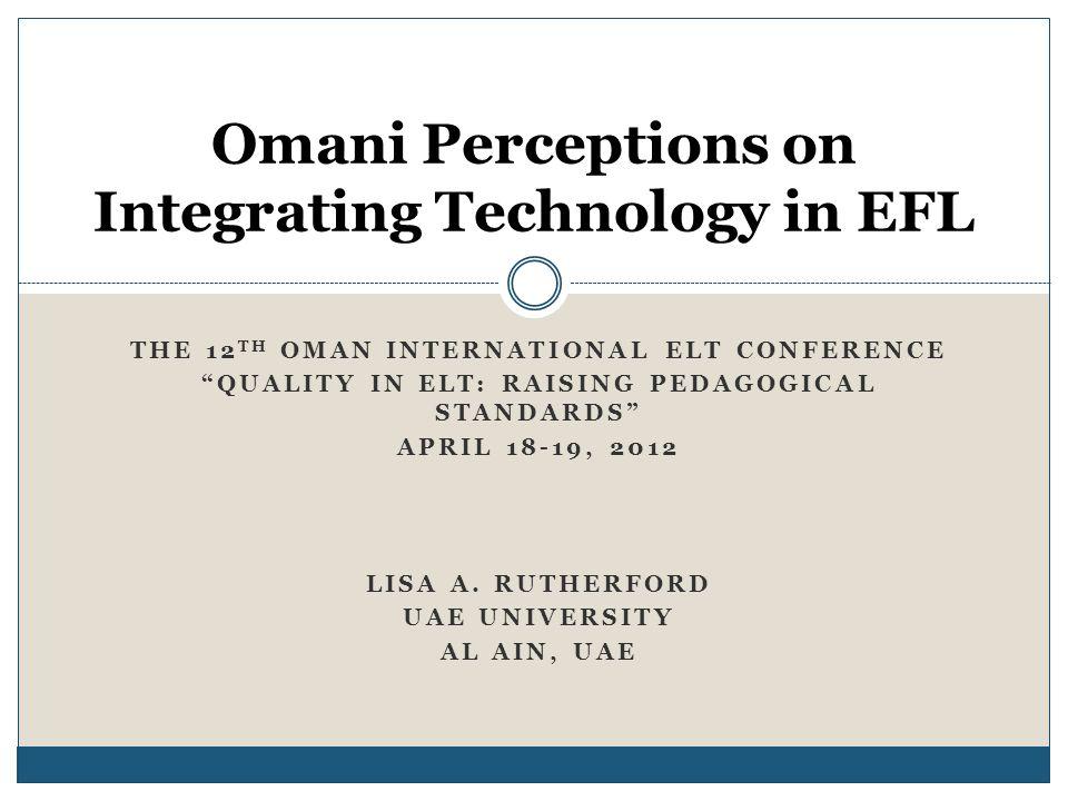 THE 12 TH OMAN INTERNATIONAL ELT CONFERENCE QUALITY IN ELT: RAISING PEDAGOGICAL STANDARDS APRIL 18-19, 2012 LISA A. RUTHERFORD UAE UNIVERSITY AL AIN,