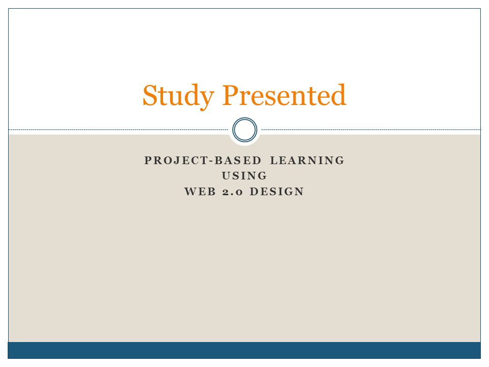 PROJECT-BASED LEARNING USING WEB 2.0 DESIGN Study Presented