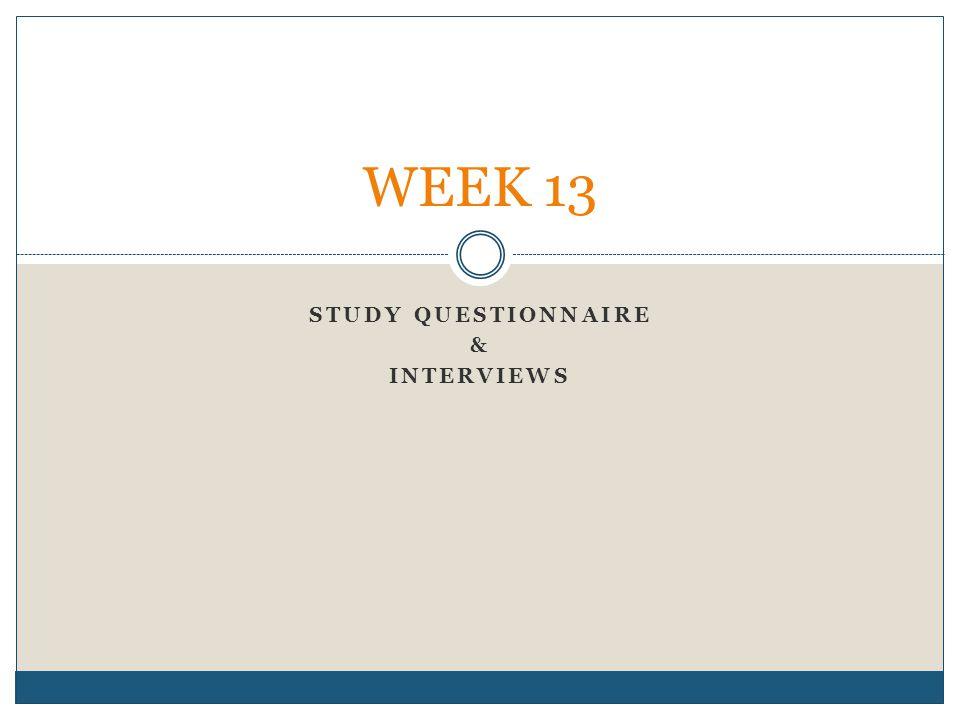 STUDY QUESTIONNAIRE & INTERVIEWS WEEK 13