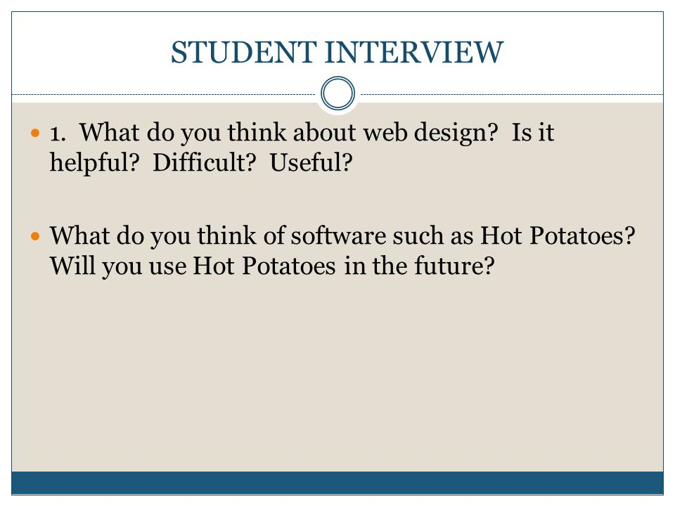 STUDENT INTERVIEW 1. What do you think about web design.