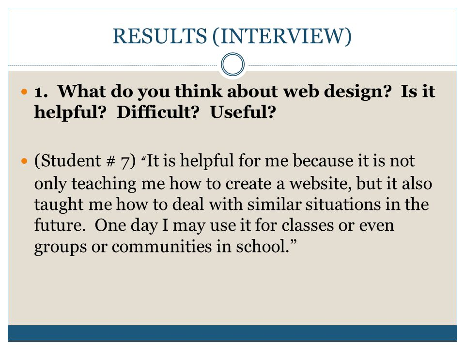RESULTS (INTERVIEW) 1. What do you think about web design.