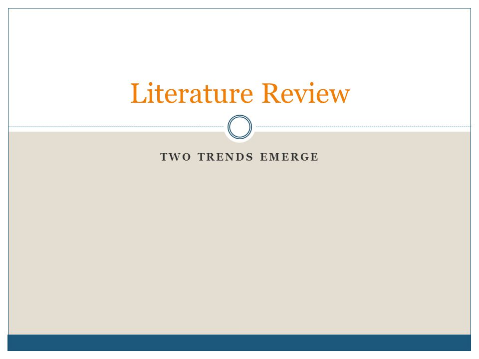 TWO TRENDS EMERGE Literature Review