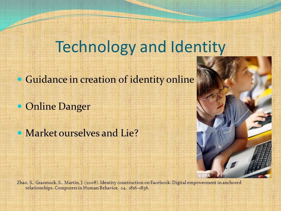 Technology and Identity Guidance in creation of identity online Online Danger Market ourselves and Lie.