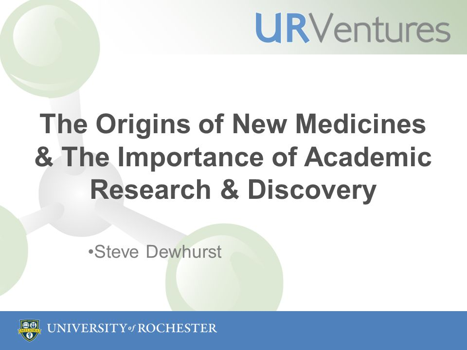 The Origins of New Medicines & The Importance of Academic Research & Discovery Steve Dewhurst