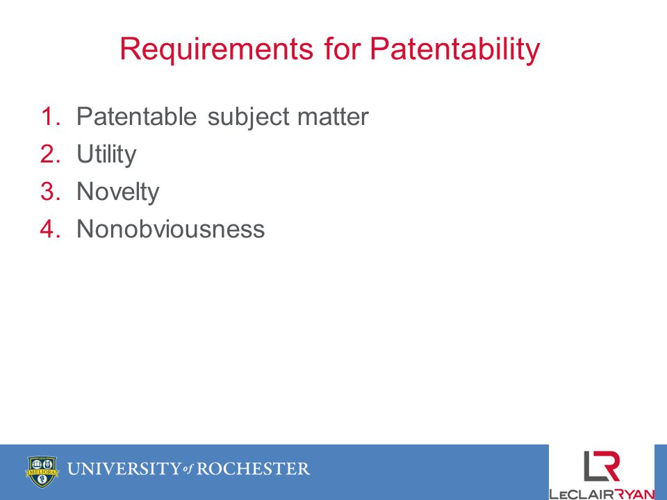 Requirements for Patentability 1. Patentable subject matter 2. Utility 3. Novelty 4. Nonobviousness