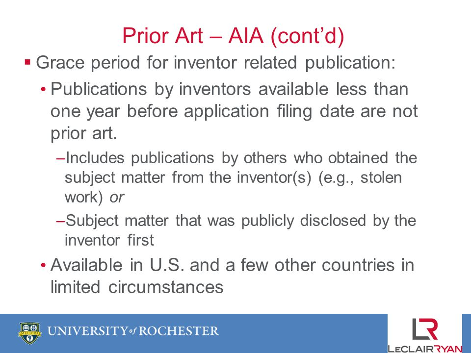 Prior Art – AIA (contd) Grace period for inventor related publication: Publications by inventors available less than one year before application filing date are not prior art.