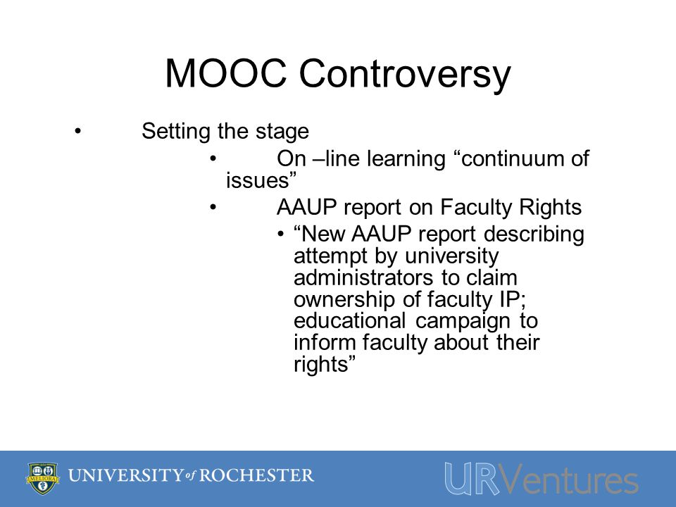 MOOC Controversy Setting the stage On –line learning continuum of issues AAUP report on Faculty Rights New AAUP report describing attempt by university administrators to claim ownership of faculty IP; educational campaign to inform faculty about their rights
