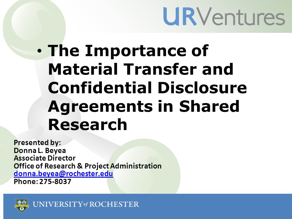 The Importance of Material Transfer and Confidential Disclosure Agreements in Shared Research Presented by: Donna L.