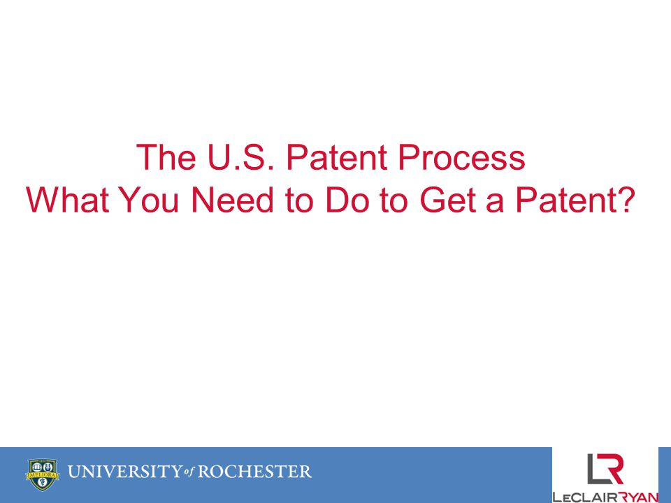 The U.S. Patent Process What You Need to Do to Get a Patent