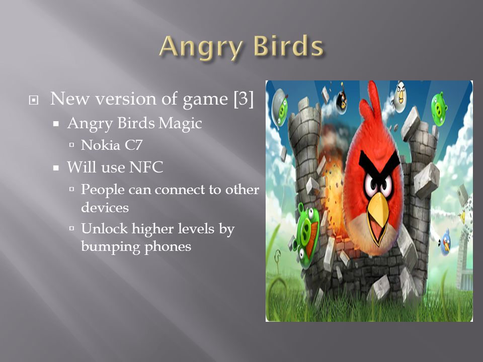 New version of game [3] Angry Birds Magic Nokia C7 Will use NFC People can connect to other devices Unlock higher levels by bumping phones