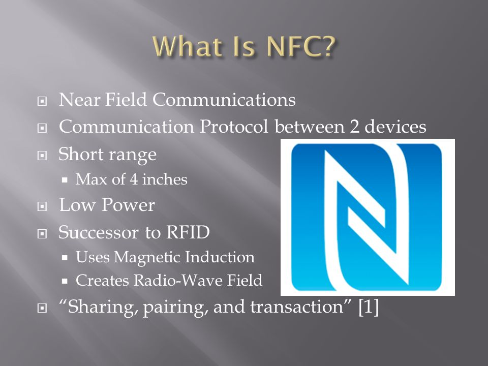 Near Field Communications Communication Protocol between 2 devices Short range Max of 4 inches Low Power Successor to RFID Uses Magnetic Induction Cre