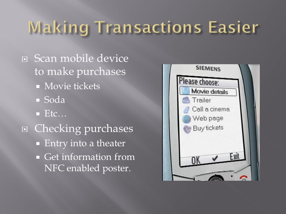 Scan mobile device to make purchases Movie tickets Soda Etc… Checking purchases Entry into a theater Get information from NFC enabled poster.