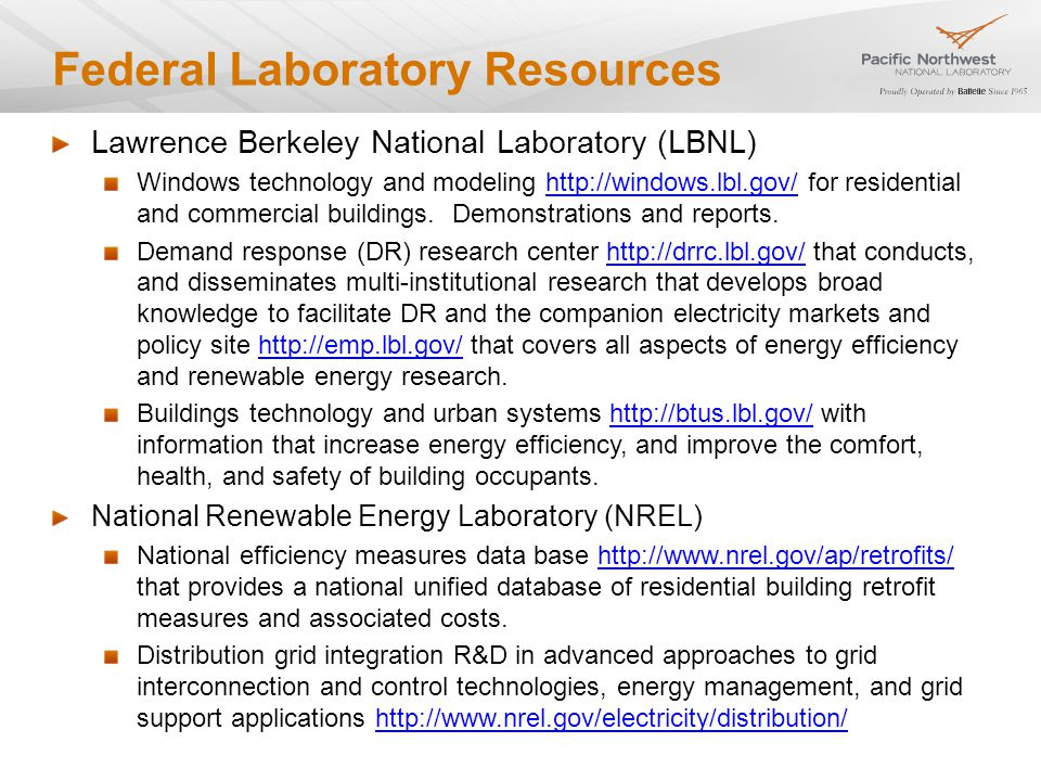 Federal Laboratory Resources Lawrence Berkeley National Laboratory (LBNL) Windows technology and modeling   for residential and commercial buildings.