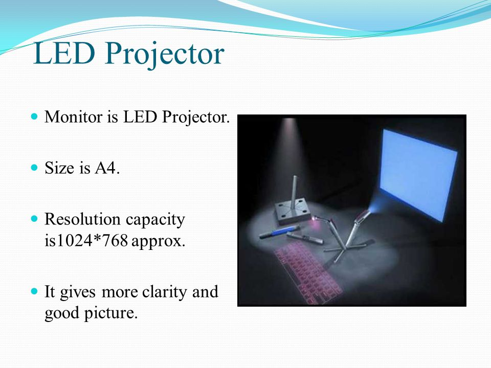 LED Projector Monitor is LED Projector. Size is A4. Resolution capacity is1024*768 approx. It gives more clarity and good picture.
