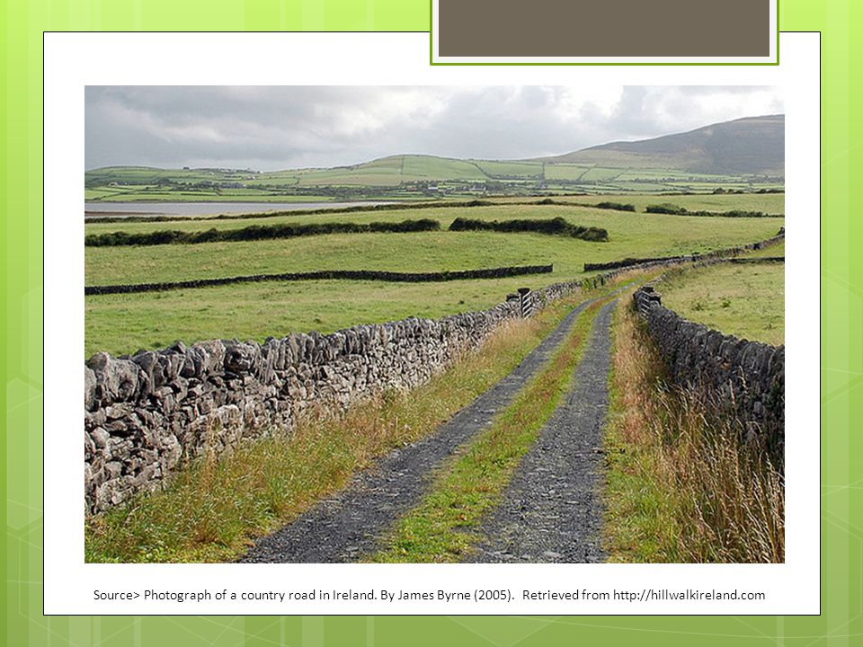 Source> Photograph of a country road in Ireland.By James Byrne (2005).