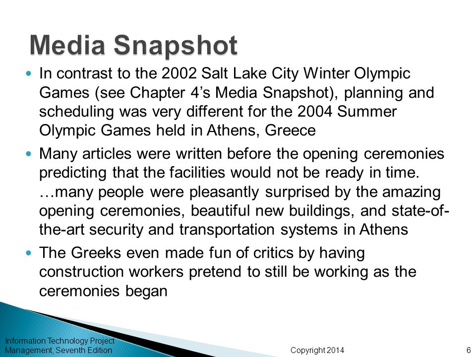 Copyright 2014 Information Technology Project Management, Seventh Edition6 In contrast to the 2002 Salt Lake City Winter Olympic Games (see Chapter 4s