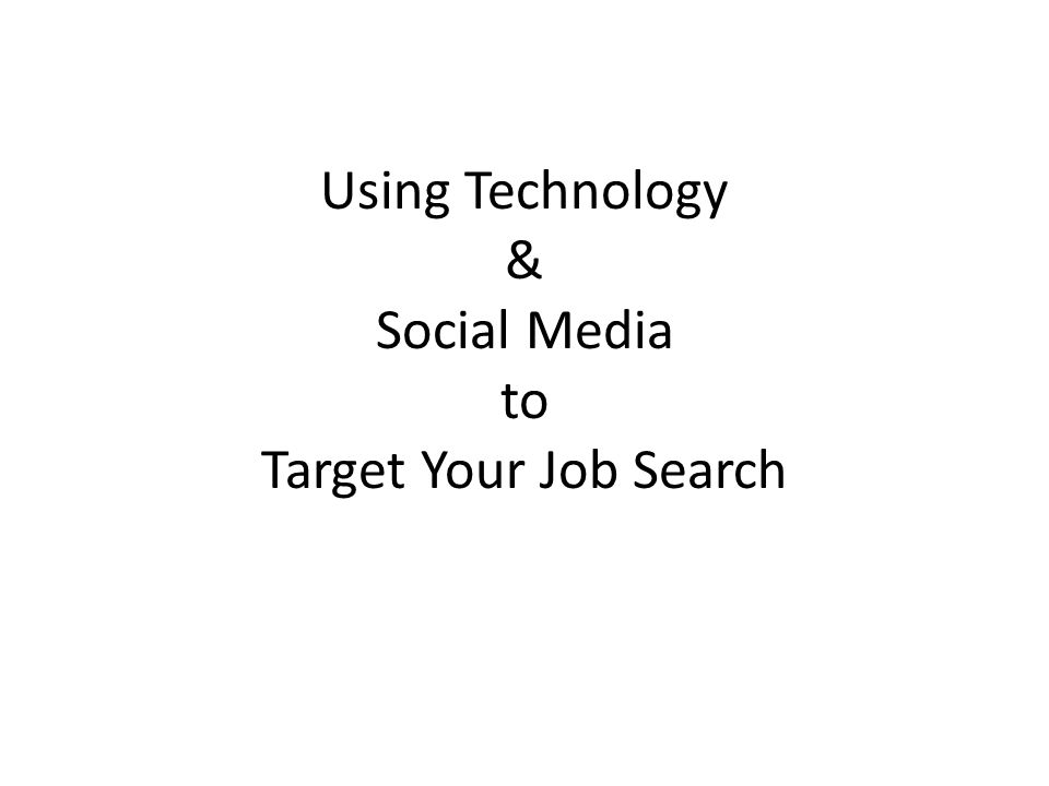 Using Technology & Social Media to Target Your Job Search