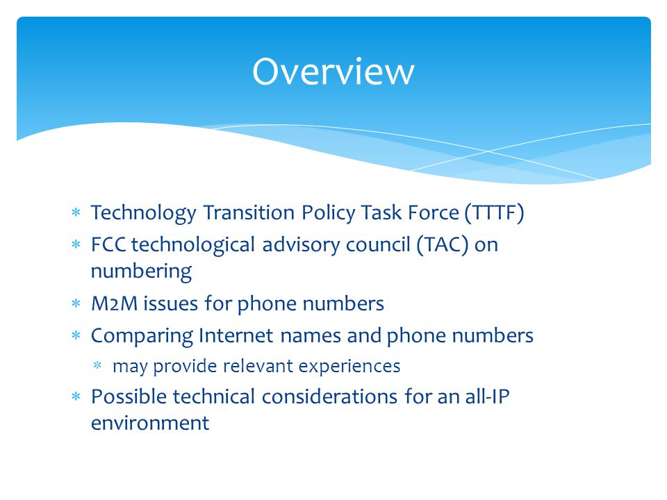 Technology Transition Policy Task Force (TTTF) FCC technological advisory council (TAC) on numbering M2M issues for phone numbers Comparing Internet n