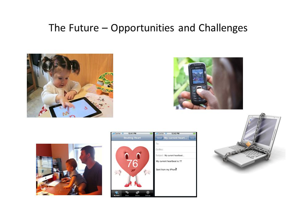 The Future – Opportunities and Challenges